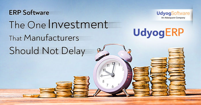 ERP Software-The One Investment That Manufacturers Should Not Delay